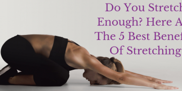 5 Benefits Of Stretching!