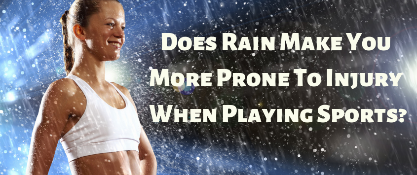 Does Rain Make You More Prone to Injury When Playing Sports?