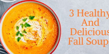 3 Healthy and Delicious Fall Soups