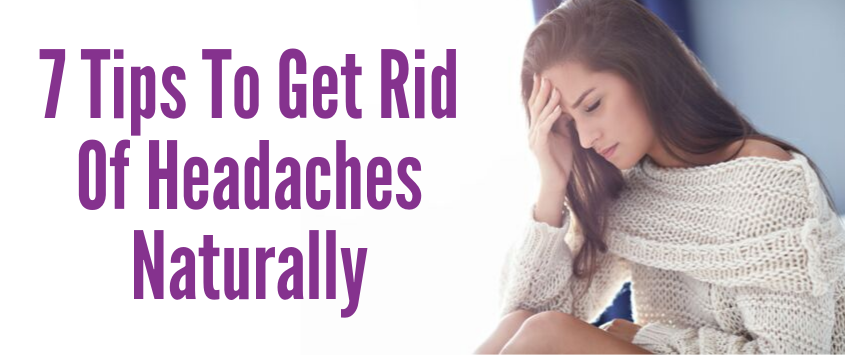 7 Tips To Get Rid Of Headaches Naturally