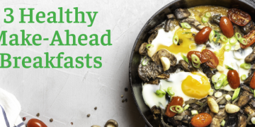 3 Healthy Make-Ahead Breakfasts
