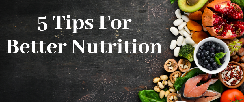 5 Tips For Better Nutrition