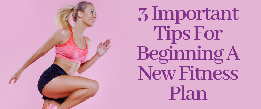 3 Important Tips For Beginning A New Fitness Plan