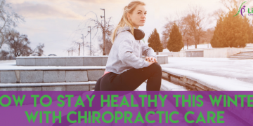 How To Stay Healthy This Winter With Chiropractic Care